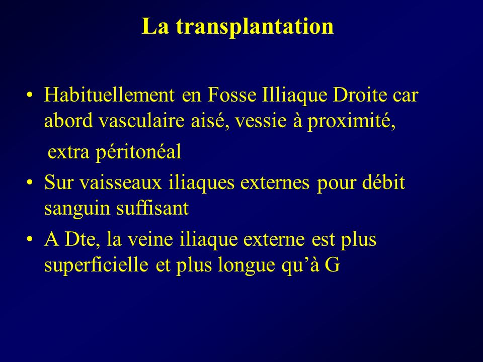 La transplantationHabituellement en Fosse Illiaque Droite car abord vasculaire aisé, vessie à proximité,