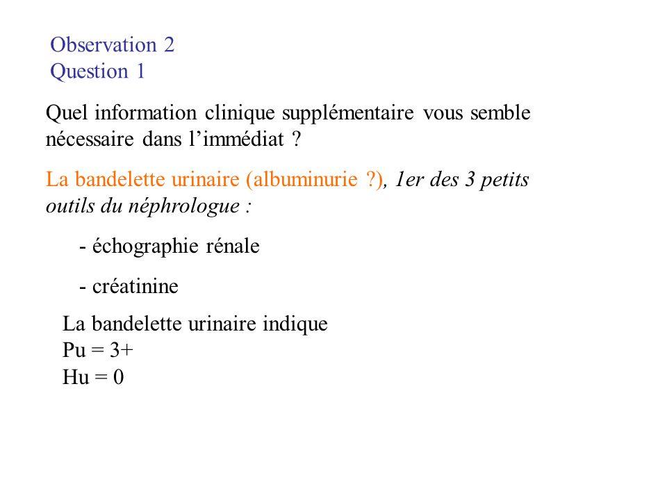 Observation 2 Question 1. Quel information clinique supplémentaire vous semble nécessaire dans l'immédiat