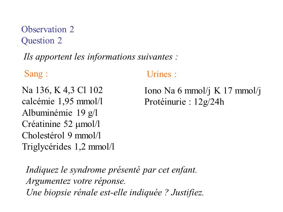 Observation 2 Question 2. Ils apportent les informations suivantes : Sang : Urines : Na 136, K 4,3 Cl 102.