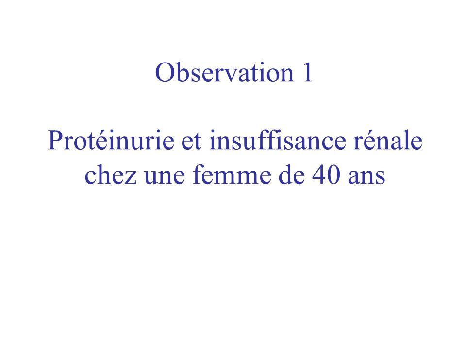 Observation 1 Protéinurie et insuffisance rénale chez une femme de 40 ans