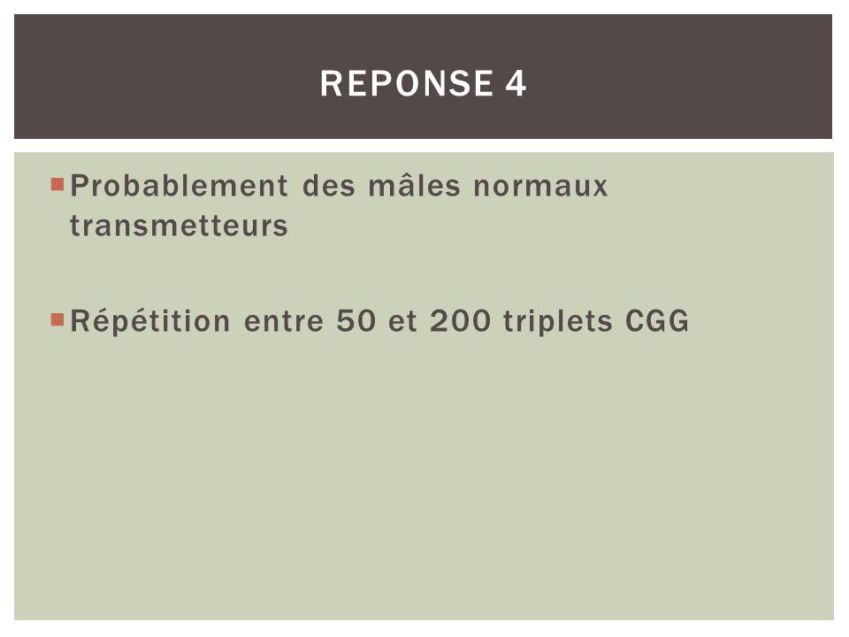 REPONSE 4 Probablement des mâles normaux transmetteurs