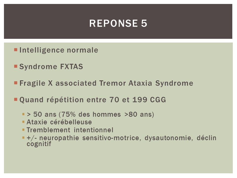 REPONSE 5 Intelligence normale Syndrome FXTAS