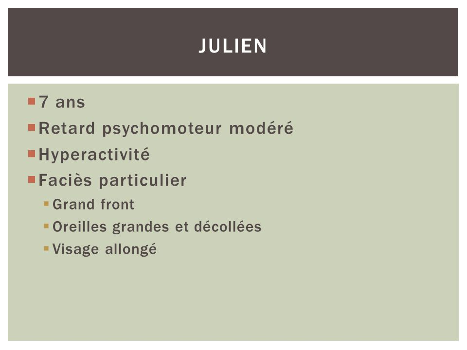 Julien 7 ans Retard psychomoteur modéré Hyperactivité