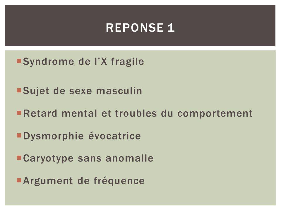 Reponse 1 Syndrome de l'X fragile Sujet de sexe masculin