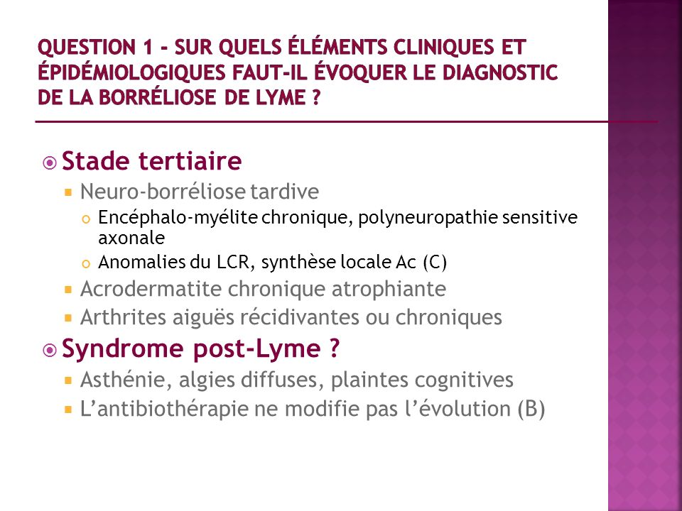 Stade tertiaire Syndrome post-Lyme Neuro-borréliose tardive