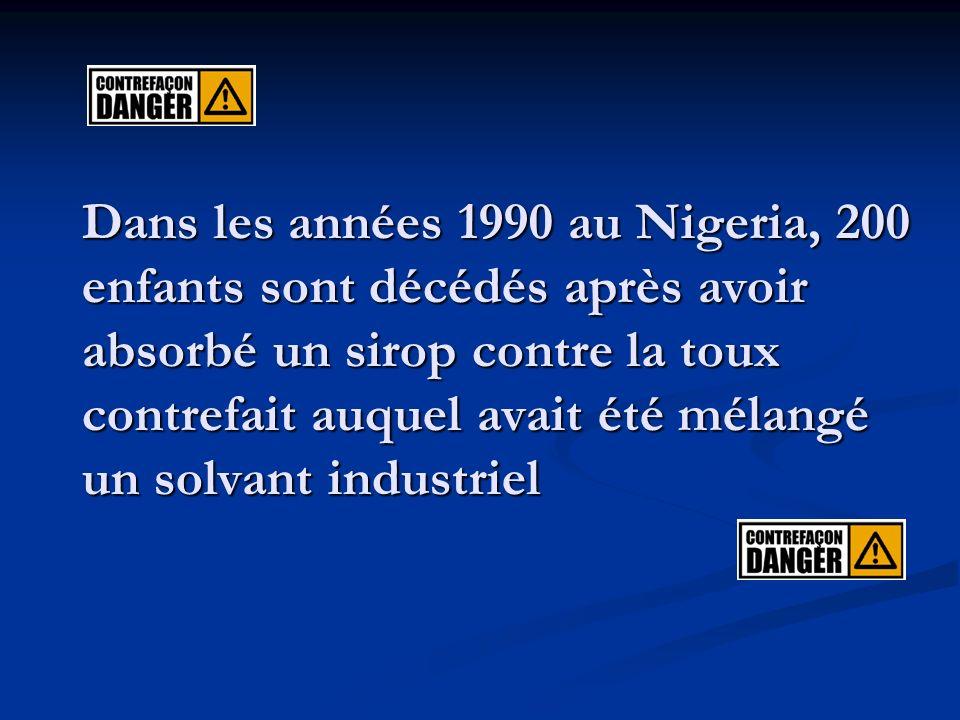 Dans les années 1990 au Nigeria, 200 enfants sont décédés après avoir absorbé un sirop contre la toux contrefait auquel avait été mélangé un solvant industriel