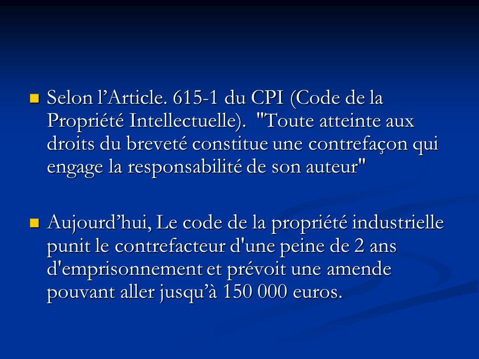 Selon l'Article. 615-1 du CPI (Code de la Propriété Intellectuelle)