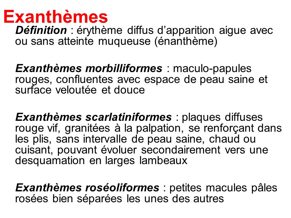 Exanthèmes Définition : érythème diffus d'apparition aigue avec ou sans atteinte muqueuse (énanthème)