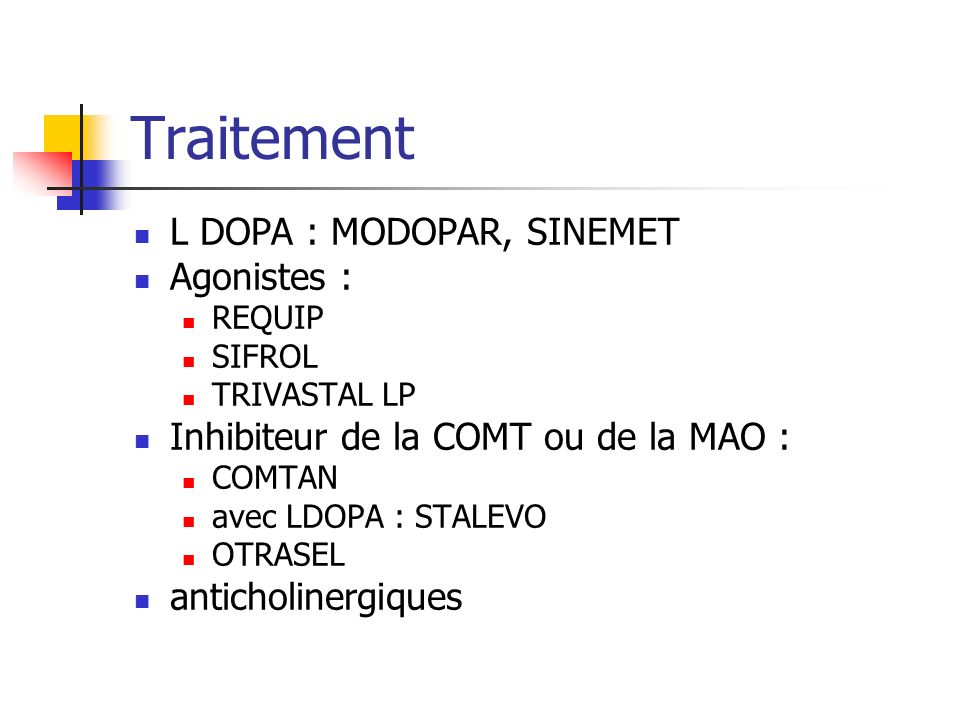 Traitement L DOPA : MODOPAR, SINEMET Agonistes :
