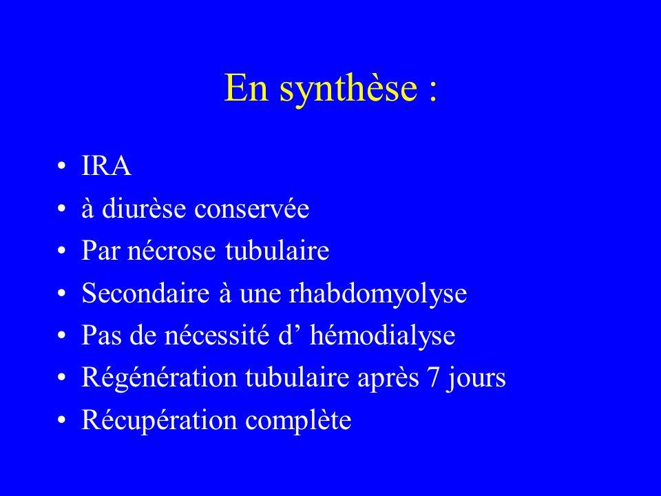 En synthèse : IRA à diurèse conservée Par nécrose tubulaire