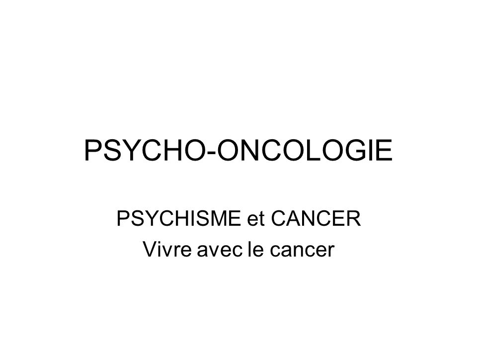 PSYCHISME et CANCER Vivre avec le cancer