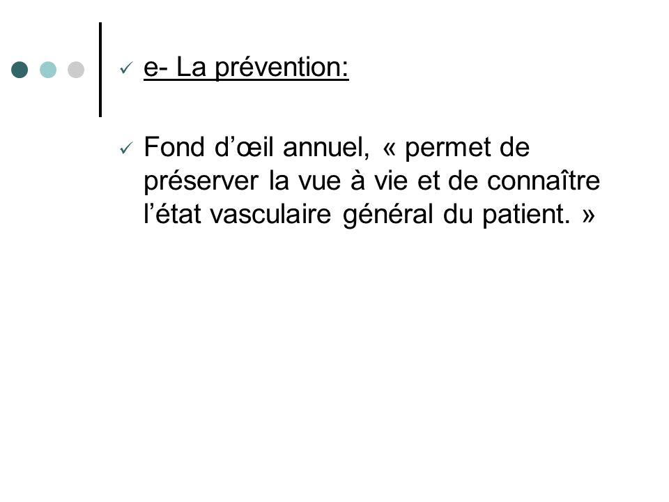 e- La prévention: Fond d'œil annuel, « permet de préserver la vue à vie et de connaître l'état vasculaire général du patient.