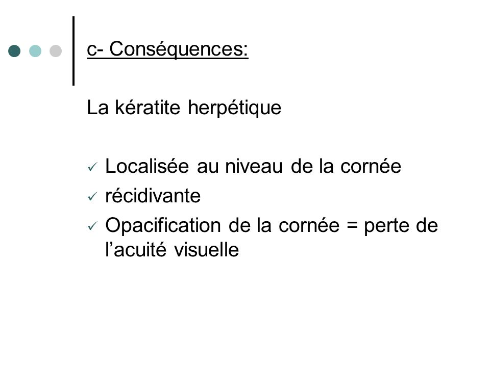 c- Conséquences: La kératite herpétique. Localisée au niveau de la cornée.