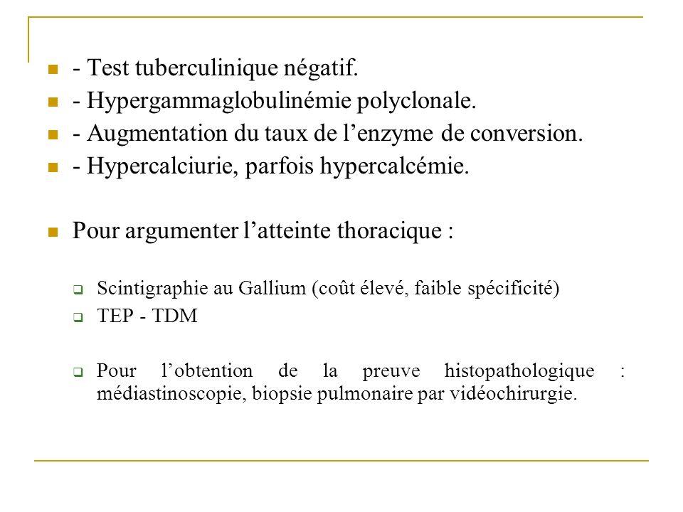 - Test tuberculinique négatif. - Hypergammaglobulinémie polyclonale.
