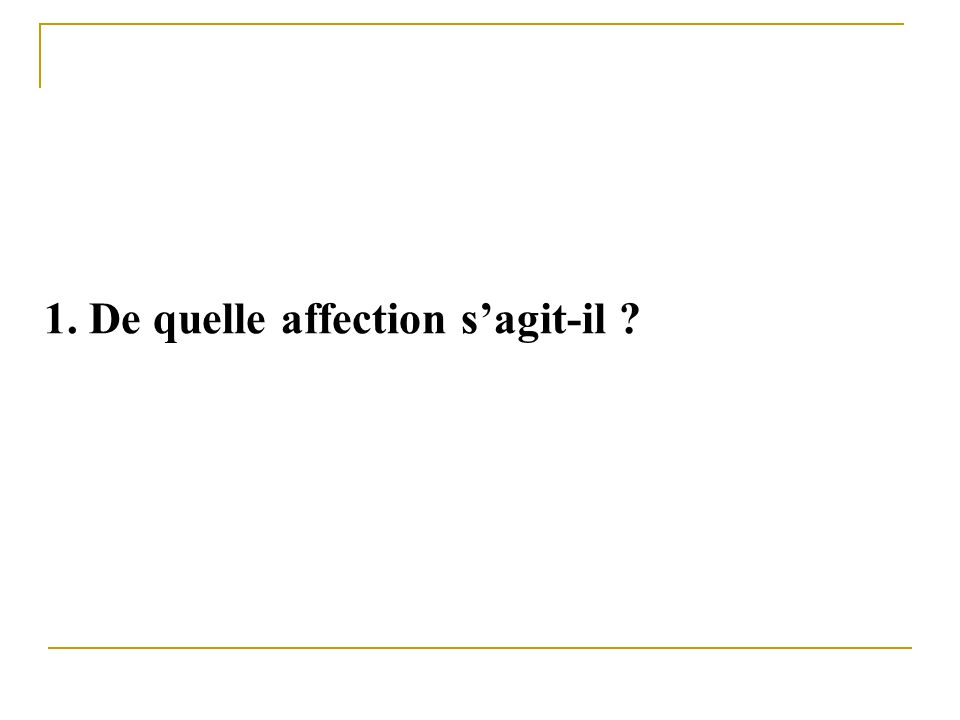1. De quelle affection s'agit-il