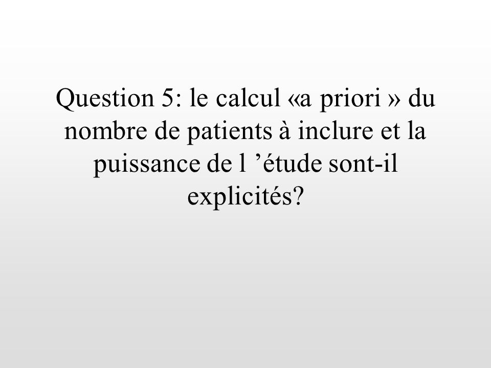 Question 5: le calcul «a priori » du nombre de patients à inclure et la puissance de l 'étude sont-il explicités