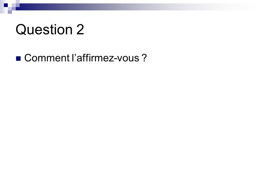 Question 2 Comment l'affirmez-vous