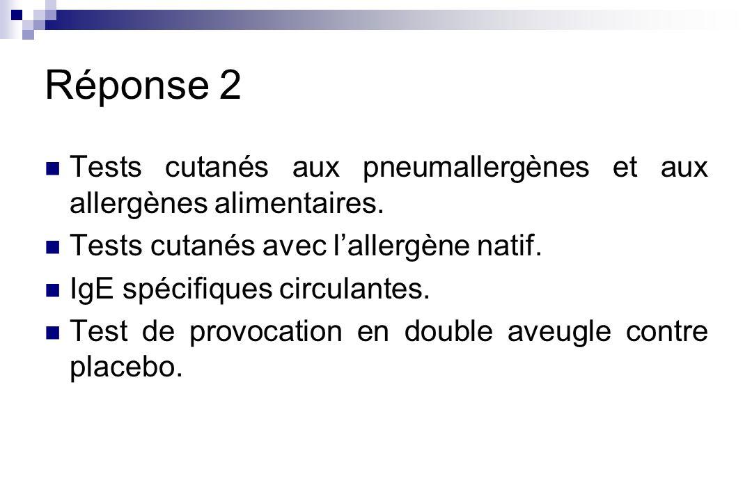 Réponse 2 Tests cutanés aux pneumallergènes et aux allergènes alimentaires. Tests cutanés avec l'allergène natif.
