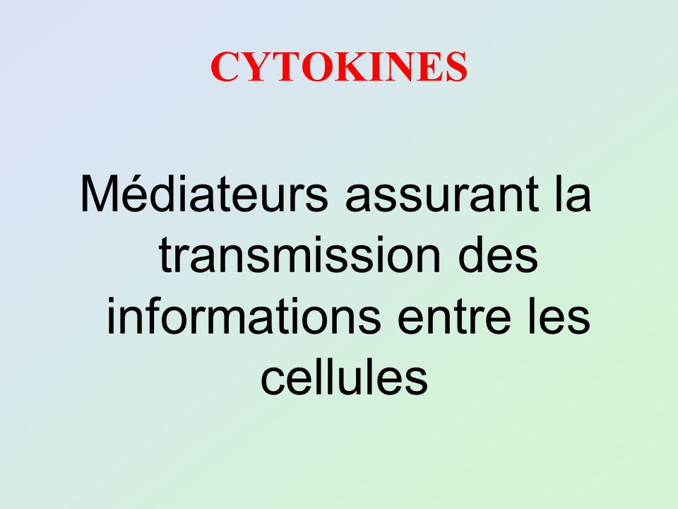 CYTOKINES Médiateurs assurant la transmission des informations entre les cellules