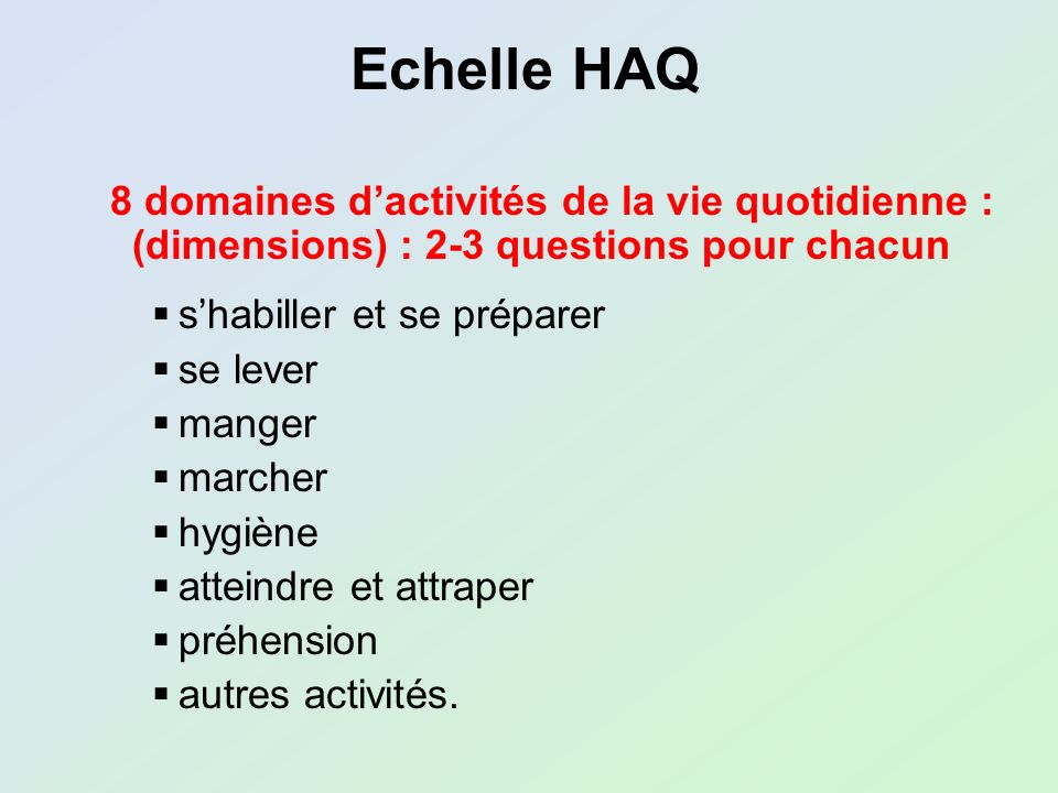 Echelle HAQ 8 domaines d'activités de la vie quotidienne : (dimensions) : 2-3 questions pour chacun.