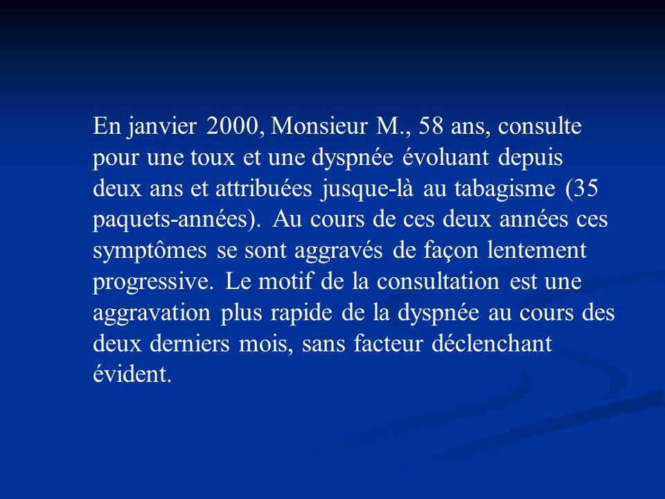 En janvier 2000, Monsieur M., 58 ans, consulte pour une toux et une dyspnée évoluant depuis deux ans et attribuées jusque-là au tabagisme (35 paquets-années).
