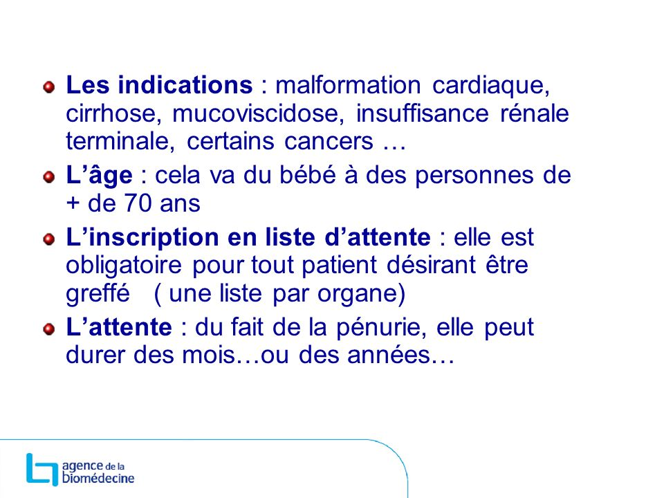 Les indications : malformation cardiaque, cirrhose, mucoviscidose, insuffisance rénale terminale, certains cancers …