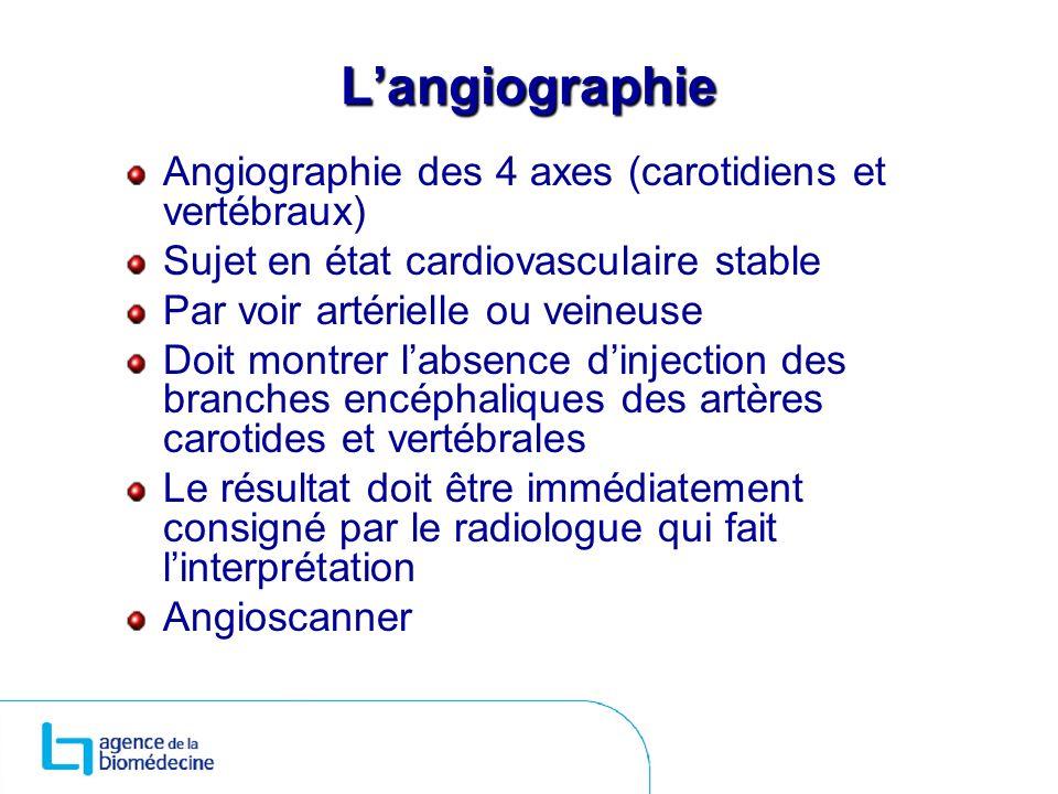 L'angiographie Angiographie des 4 axes (carotidiens et vertébraux)