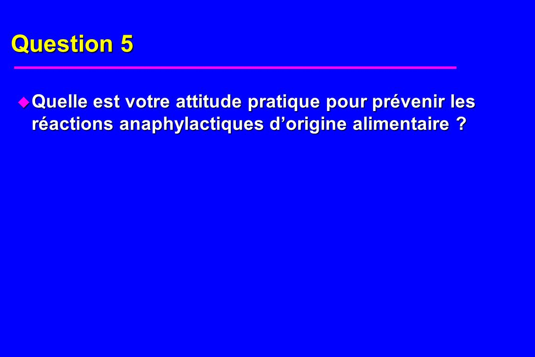 Question 5 Quelle est votre attitude pratique pour prévenir les réactions anaphylactiques d'origine alimentaire