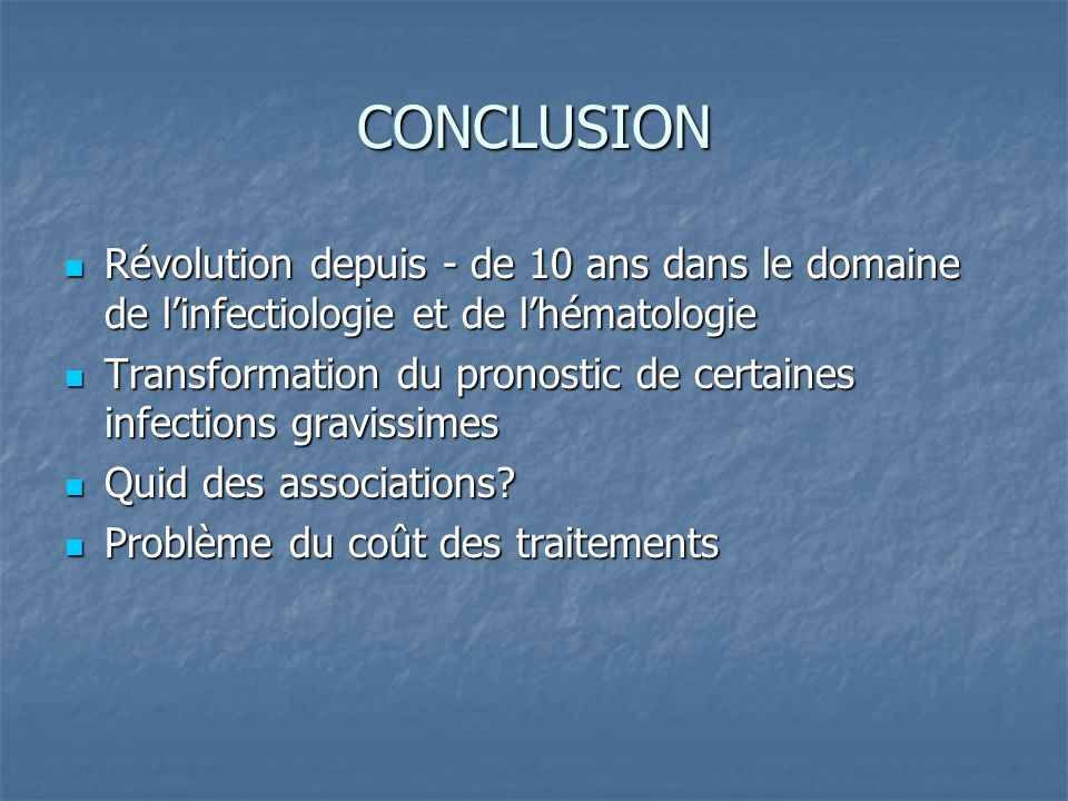 CONCLUSION Révolution depuis - de 10 ans dans le domaine de l'infectiologie et de l'hématologie.