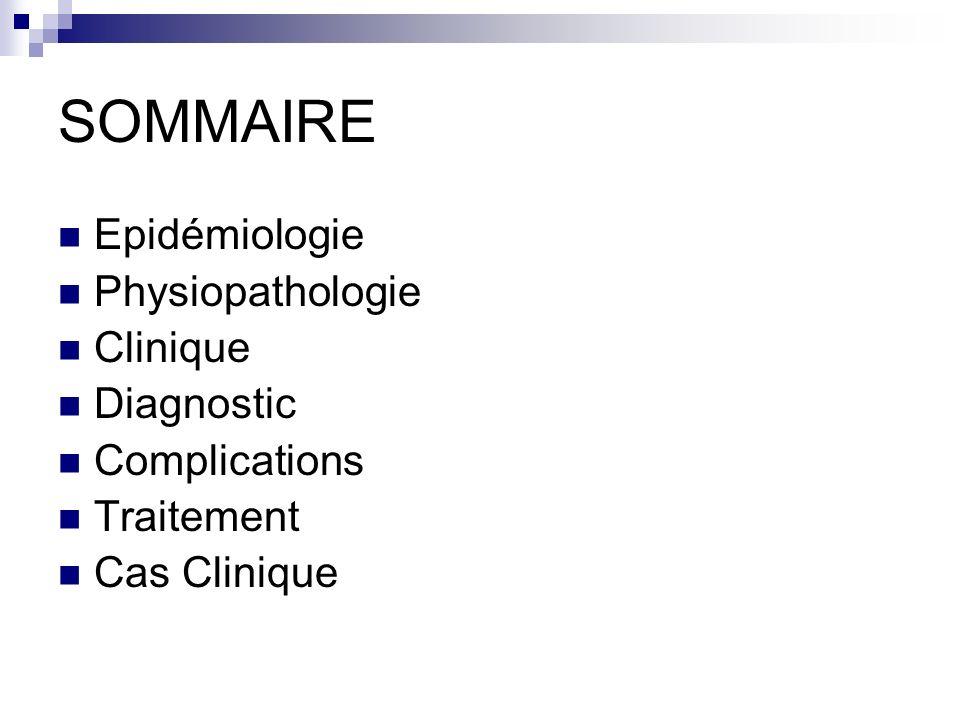 SOMMAIRE Epidémiologie Physiopathologie Clinique Diagnostic