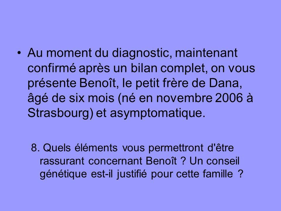 Au moment du diagnostic, maintenant confirmé après un bilan complet, on vous présente Benoît, le petit frère de Dana, âgé de six mois (né en novembre 2006 à Strasbourg) et asymptomatique.