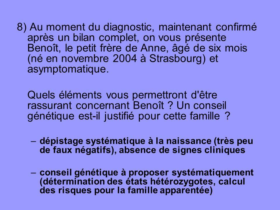 8) Au moment du diagnostic, maintenant confirmé après un bilan complet, on vous présente Benoît, le petit frère de Anne, âgé de six mois (né en novembre 2004 à Strasbourg) et asymptomatique.