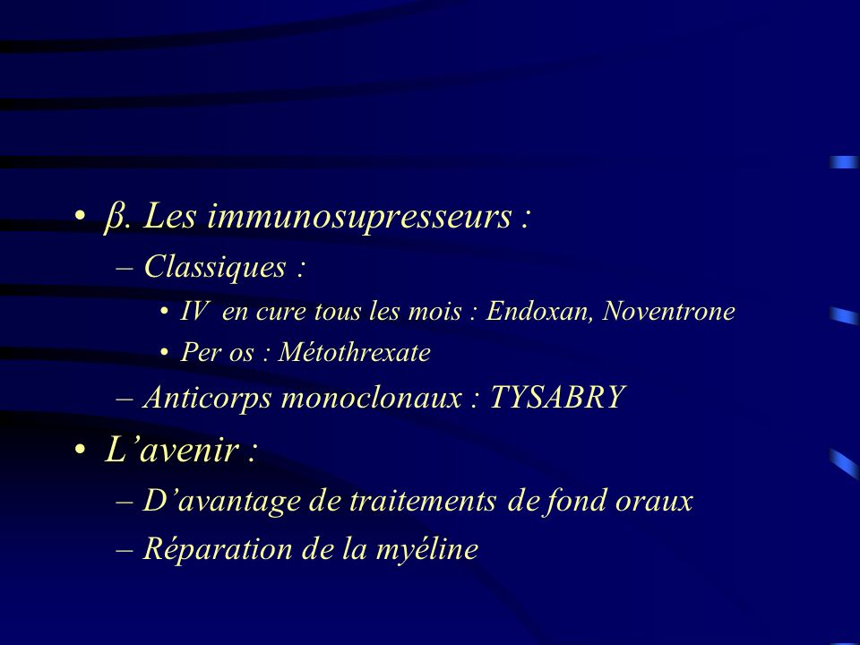 β. Les immunosupresseurs :