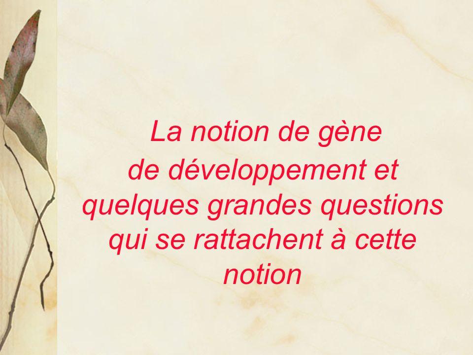 La notion de gène de développement et quelques grandes questions qui se rattachent à cette notion.