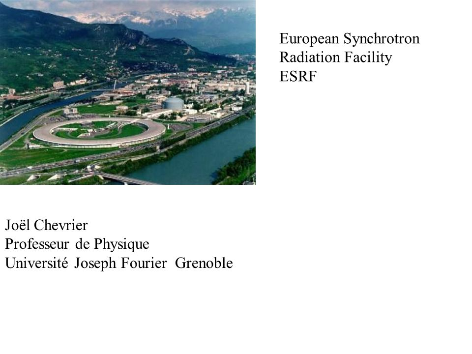 European Synchrotron Radiation Facility. ESRF. Joël Chevrier.