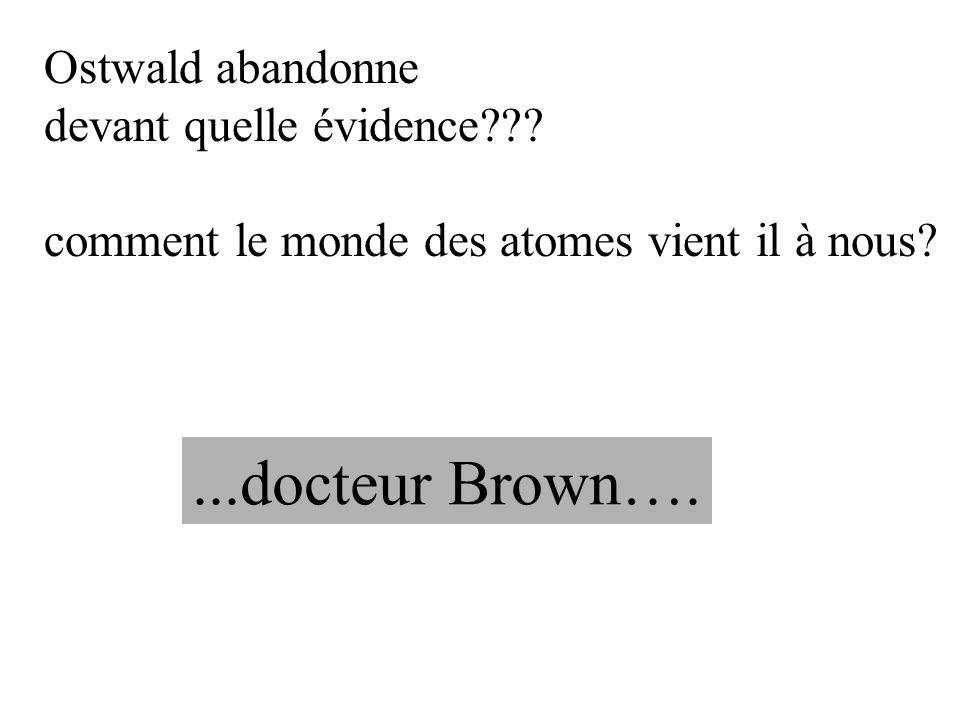 ...docteur Brown…. Ostwald abandonne devant quelle évidence