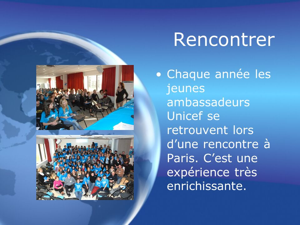 Rencontrer Chaque année les jeunes ambassadeurs Unicef se retrouvent lors d'une rencontre à Paris.