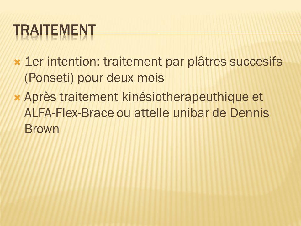 traitement 1er intention: traitement par plâtres succesifs (Ponseti) pour deux mois.