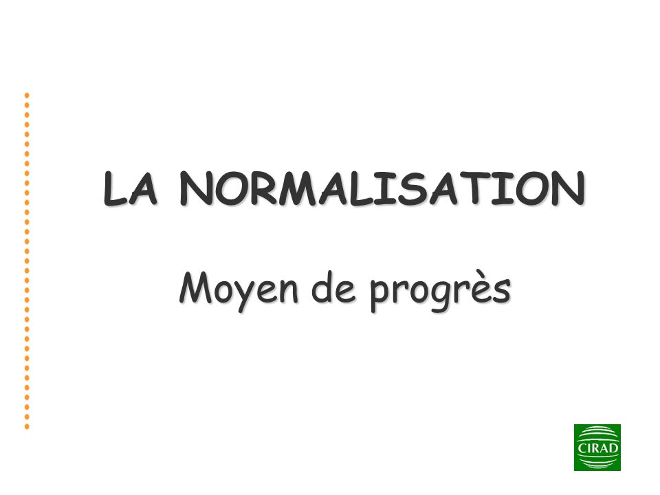 LA NORMALISATION Moyen de progrès