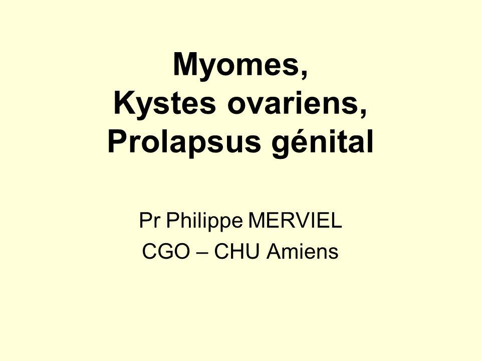 Myomes, Kystes ovariens, Prolapsus génital