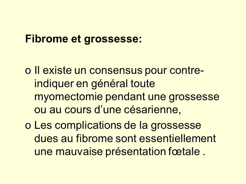 Fibrome et grossesse: Il existe un consensus pour contre-indiquer en général toute myomectomie pendant une grossesse ou au cours d'une césarienne,