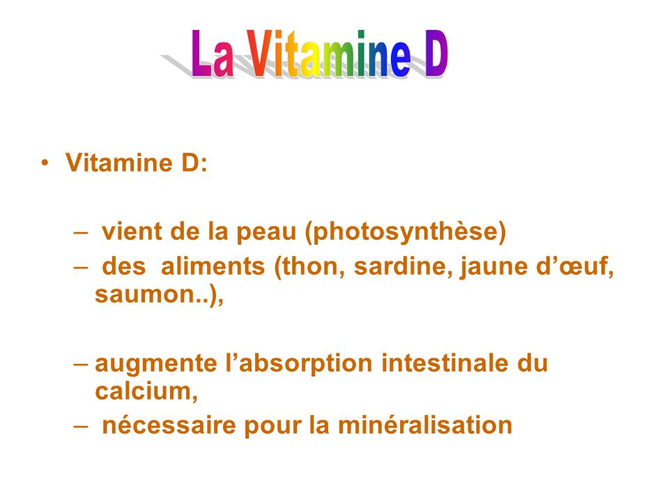 La Vitamine D Vitamine D: vient de la peau (photosynthèse)