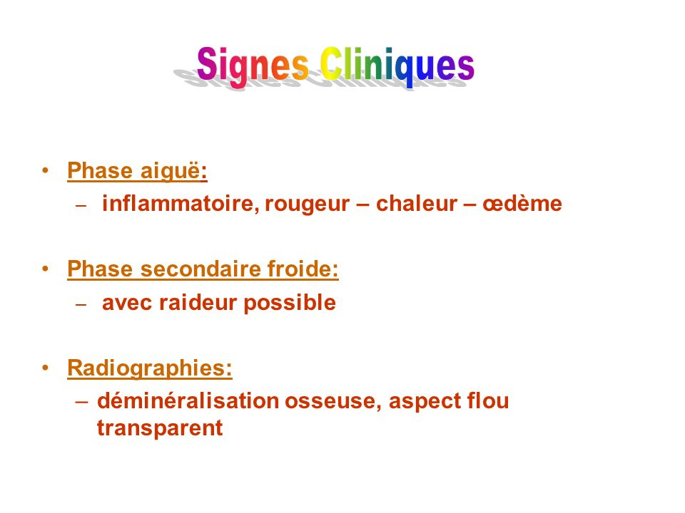 Signes Cliniques Phase aiguë: Phase secondaire froide: Radiographies: