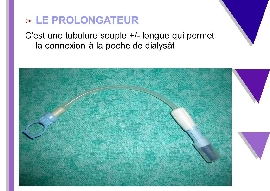 LE PROLONGATEUR C est une tubulure souple +/- longue qui permet la connexion à la poche de dialysât.