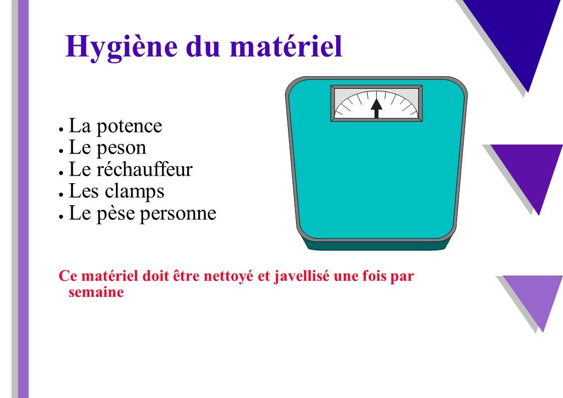 Hygiène du matériel La potence Le peson Le réchauffeur Les clamps