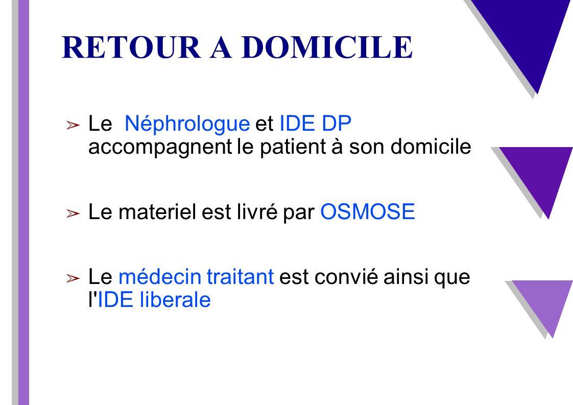 RETOUR A DOMICILE Le Néphrologue et IDE DP accompagnent le patient à son domicile. Le materiel est livré par OSMOSE.