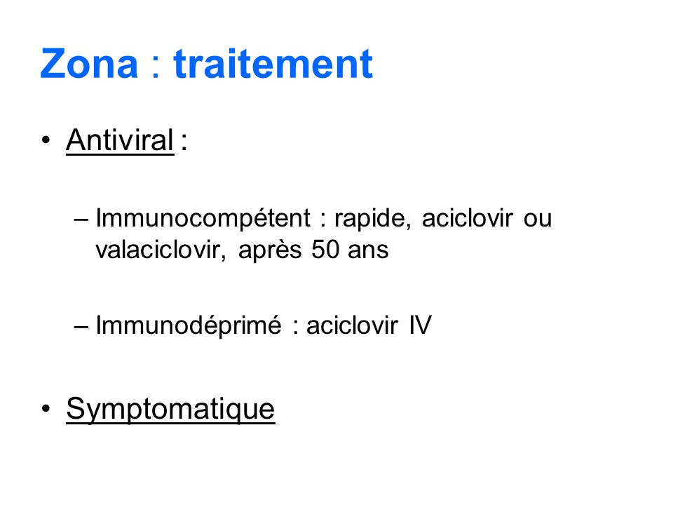 Zona : traitement Antiviral : Symptomatique