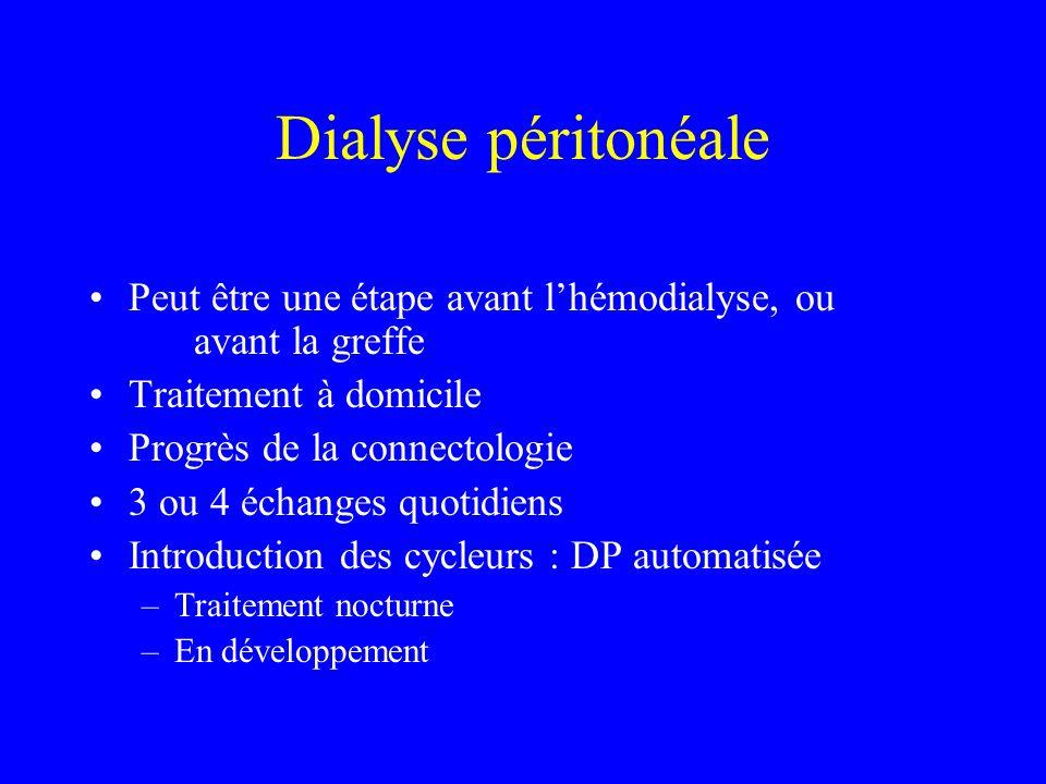 Dialyse péritonéale Peut être une étape avant l'hémodialyse, ou avant la greffe. Traitement à domicile.