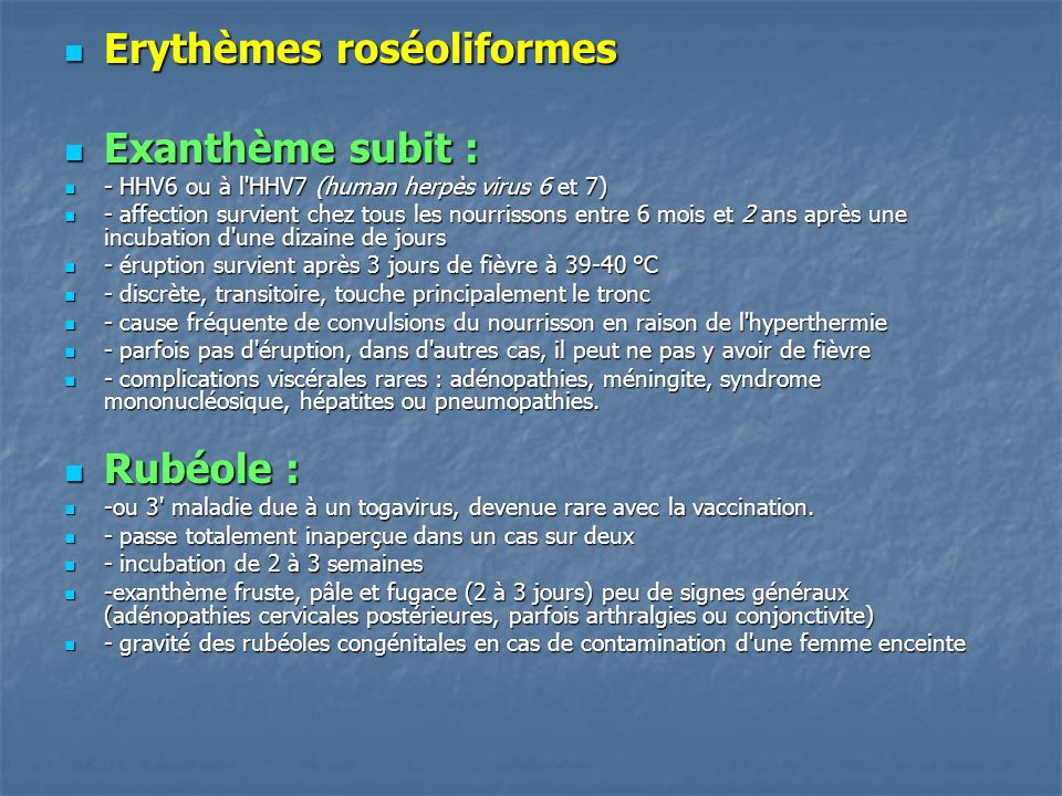 Erythèmes roséoliformes Exanthème subit :