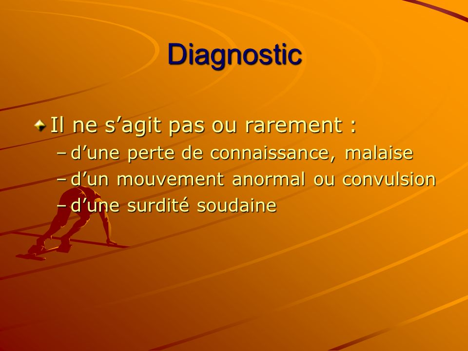 Diagnostic Il ne s'agit pas ou rarement :